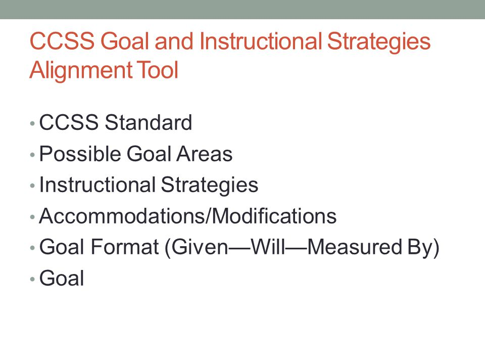 CCSS Goal and Instructional Strategies Alignment Tool CCSS Standard Possible Goal Areas Instructional Strategies Accommodations/Modifications Goal For