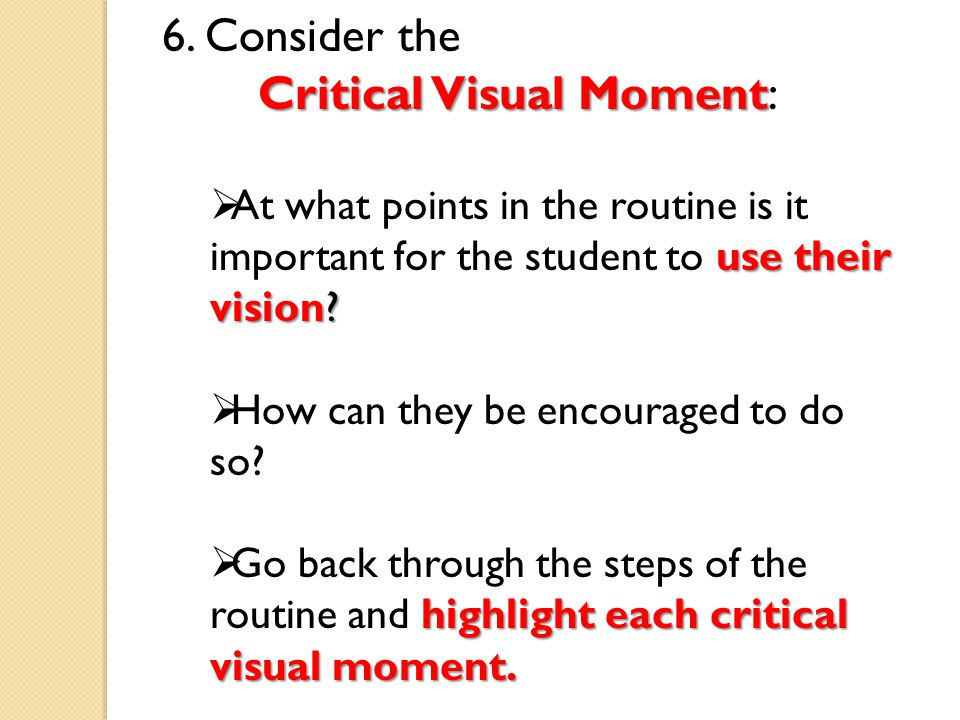 6. Consider the Critical Visual Moment Critical Visual Moment: use their vision.