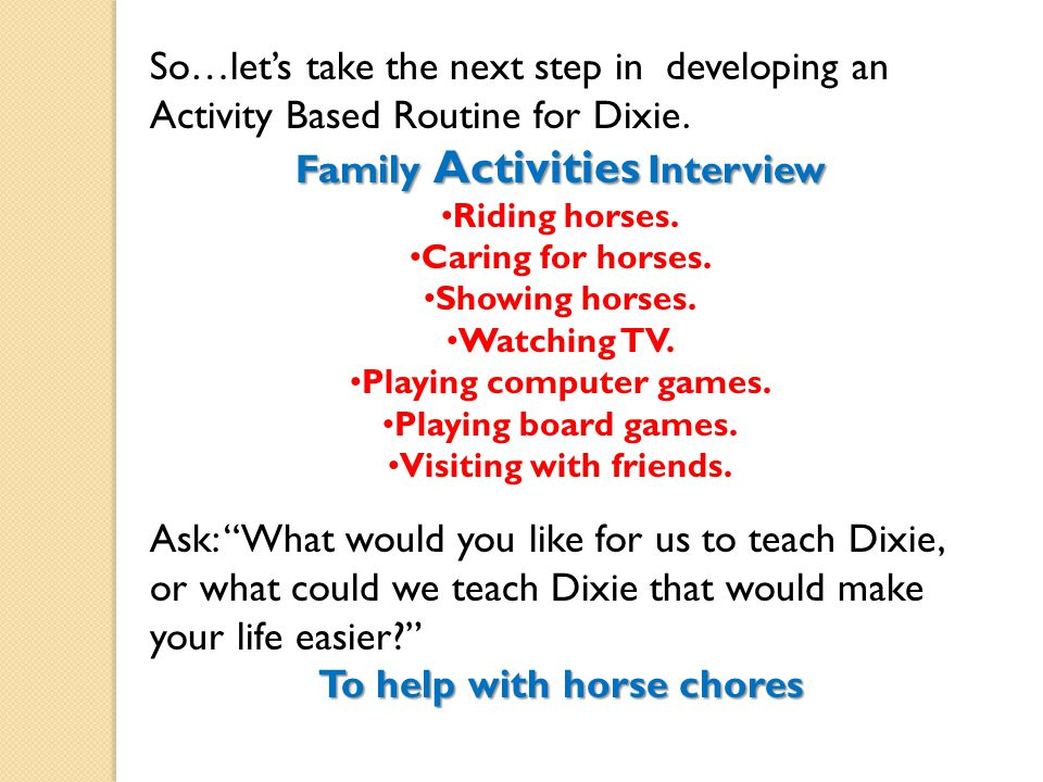 So…let's take the next step in developing an Activity Based Routine for Dixie.