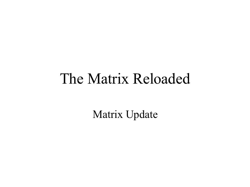 The Matrix Reloaded Matrix Update
