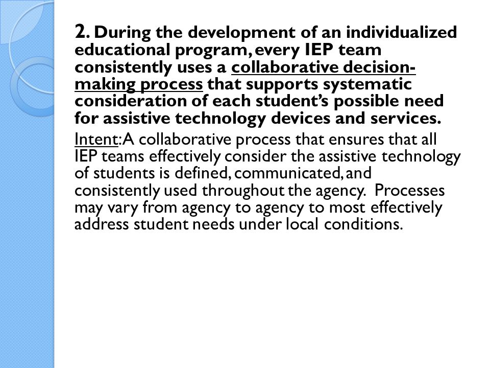 2. During the development of an individualized educational program, every IEP team consistently uses a collaborative decision- making process that sup