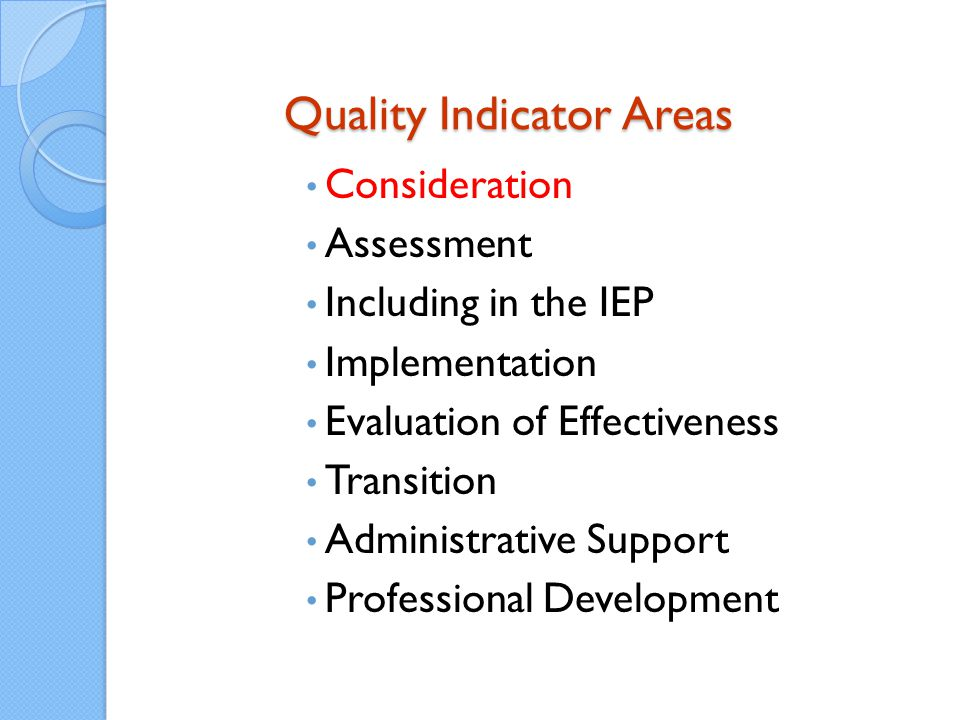 Quality Indicator Areas Quality Indicator Areas Consideration Assessment Including in the IEP Implementation Evaluation of Effectiveness Transition Administrative Support Professional Development
