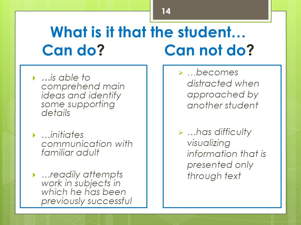 What is it that the student… Can do? Can not do?  …is able to comprehend main ideas and identify some supporting details  …initiates communication w