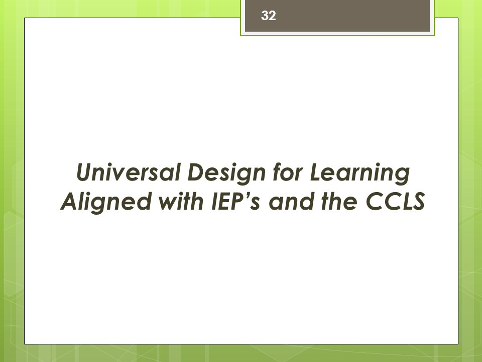 Universal Design for Learning Aligned with IEP's and the CCLS 32