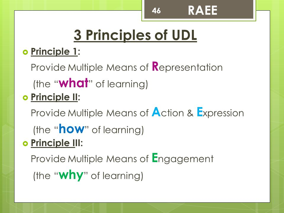 """3 Principles of UDL  Principle 1: Provide Multiple Means of R epresentation (the """" what """" of learning)  Principle II: Provide Multiple Means of A ct"""