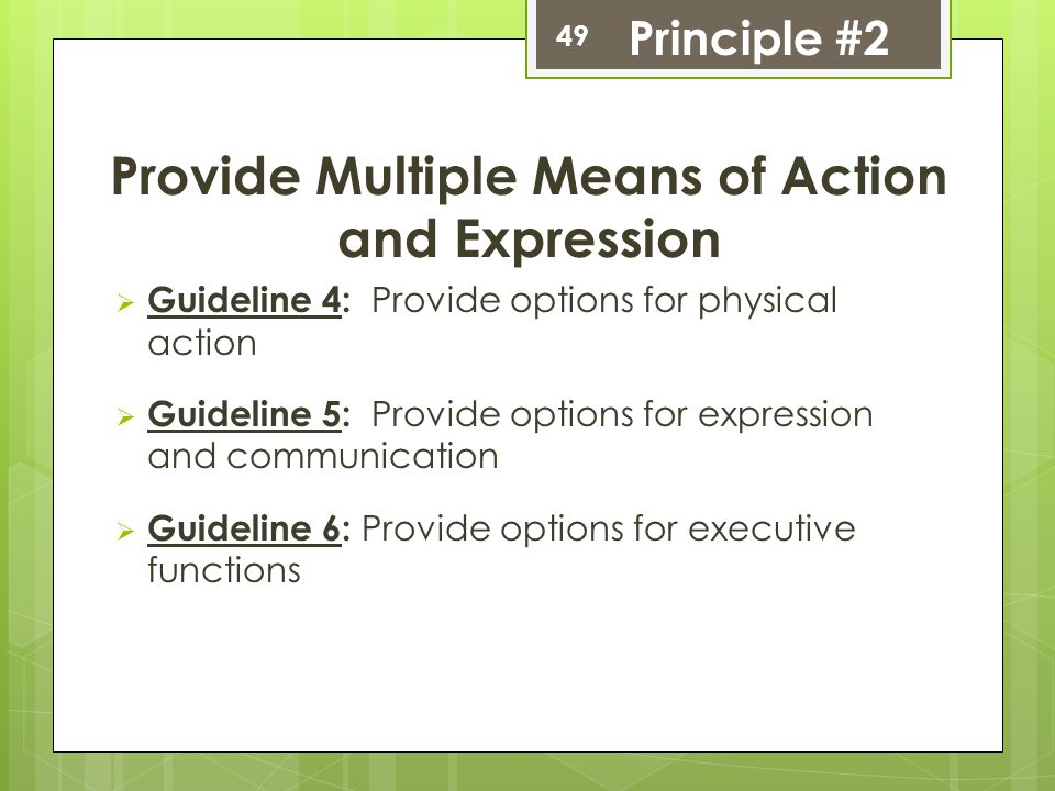 Provide Multiple Means of Action and Expression  Guideline 4: Provide options for physical action  Guideline 5: Provide options for expression and c