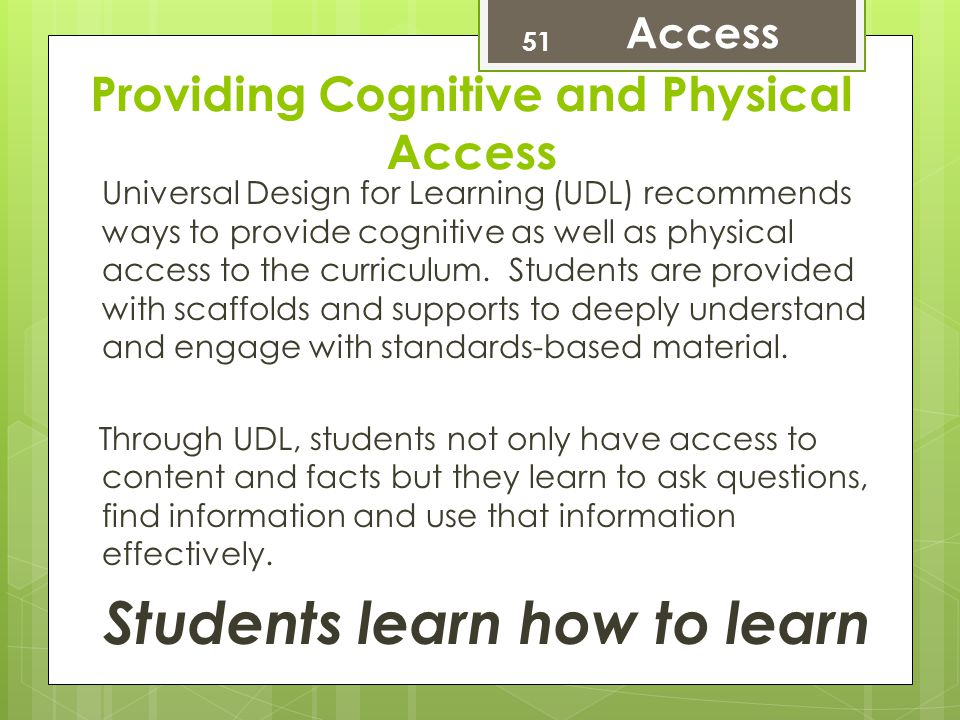 Providing Cognitive and Physical Access Universal Design for Learning (UDL) recommends ways to provide cognitive as well as physical access to the cur
