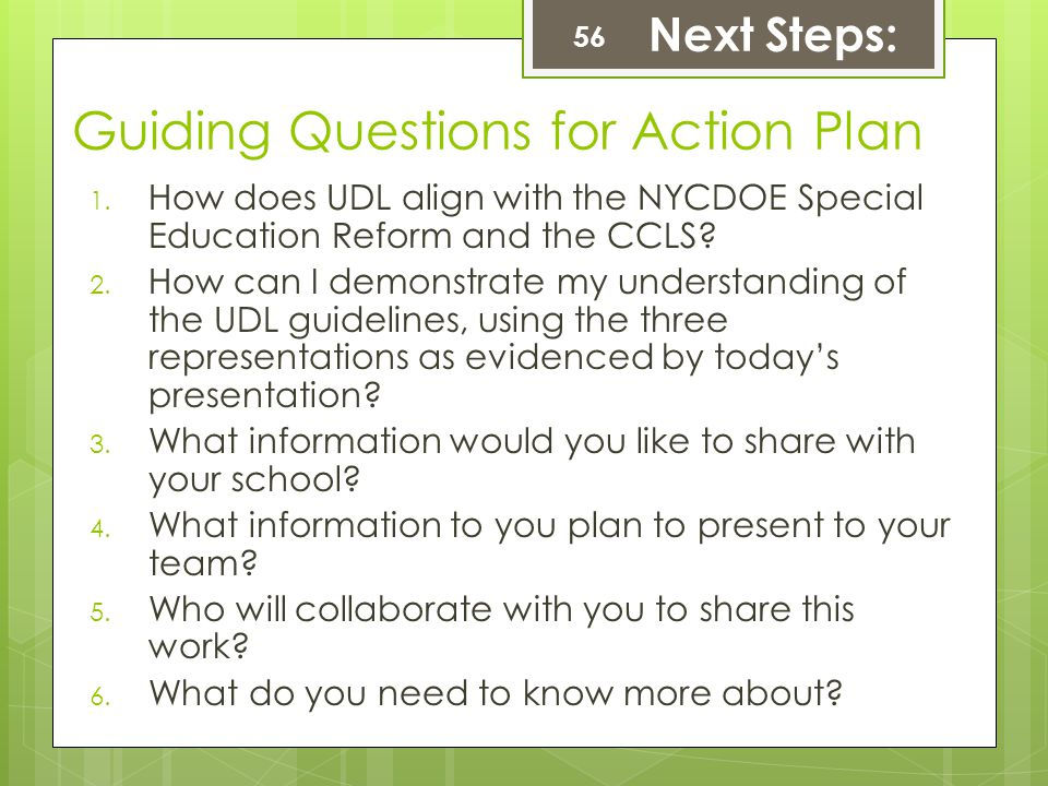 Guiding Questions for Action Plan 1. How does UDL align with the NYCDOE Special Education Reform and the CCLS? 2. How can I demonstrate my understandi