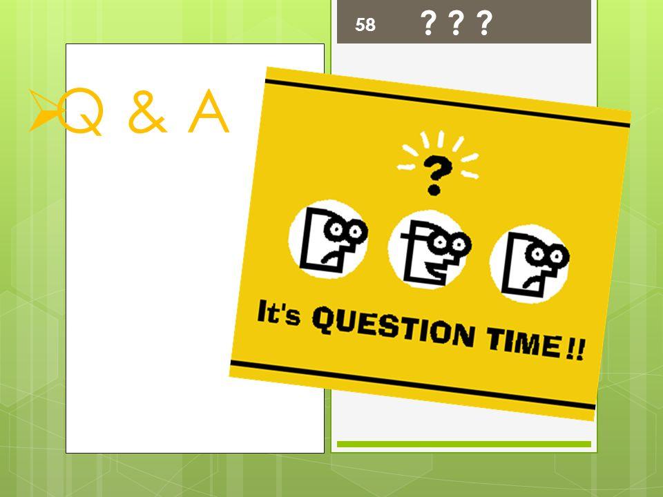  Q & A 58 ? ? ?