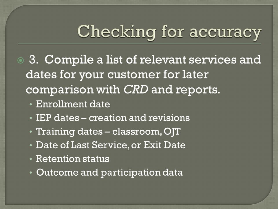  3. Compile a list of relevant services and dates for your customer for later comparison with CRD and reports. Enrollment date IEP dates – creation a