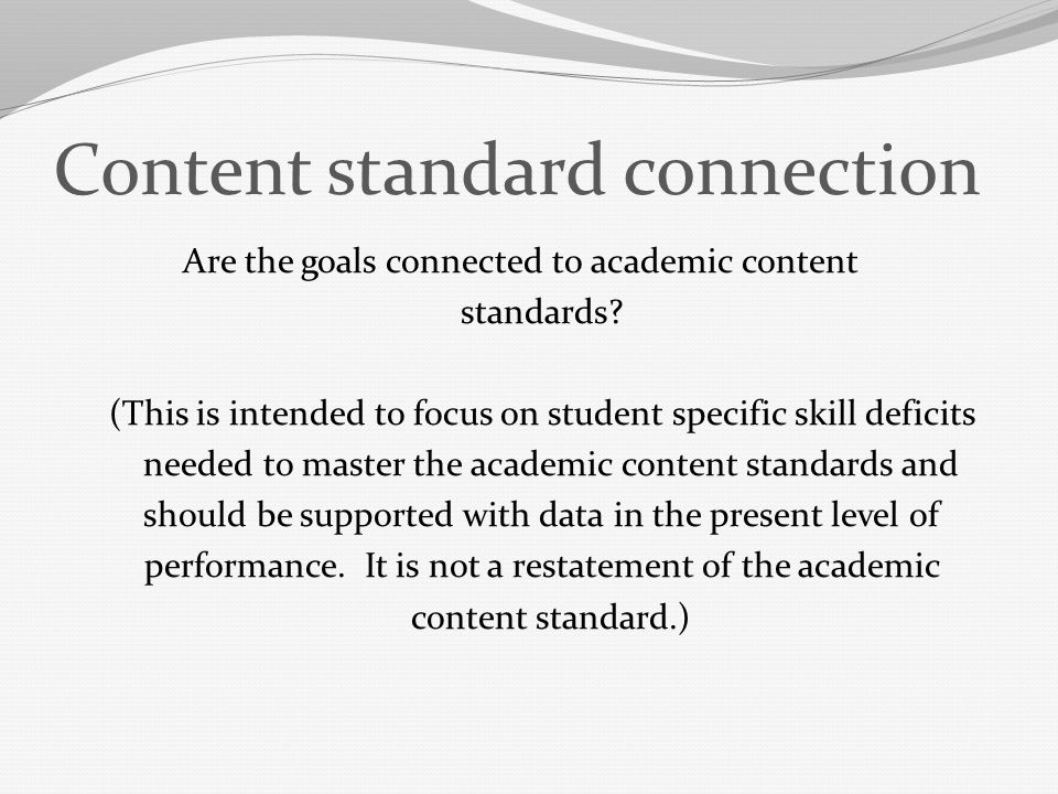 Content standard connection Are the goals connected to academic content standards? (This is intended to focus on student specific skill deficits neede