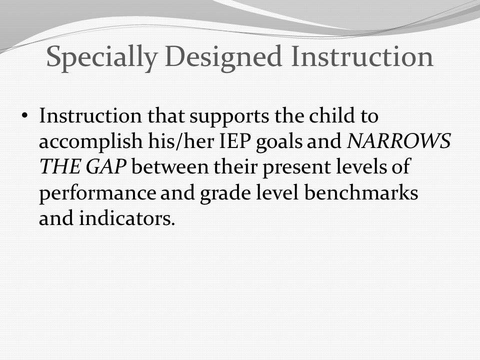 Specially Designed Instruction describes the content, methodology, delivery of instruction .