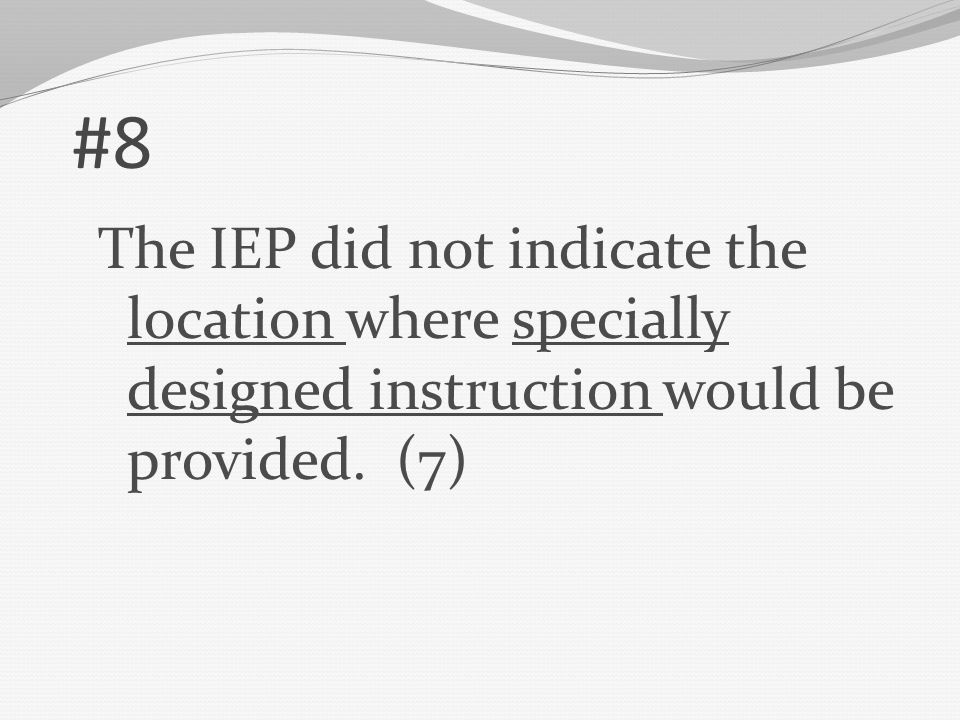 #7 The IEP team and other qualified professionals did not review existing evaluation data on the child, including evaluations and information provided by the parents, if any, and identify what additional data were needed to complete the evaluation.