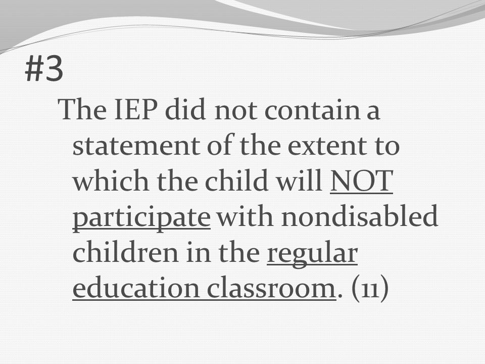 #3 The IEP did not contain a statement of the extent to which the child will NOT participate with nondisabled children in the regular education classr