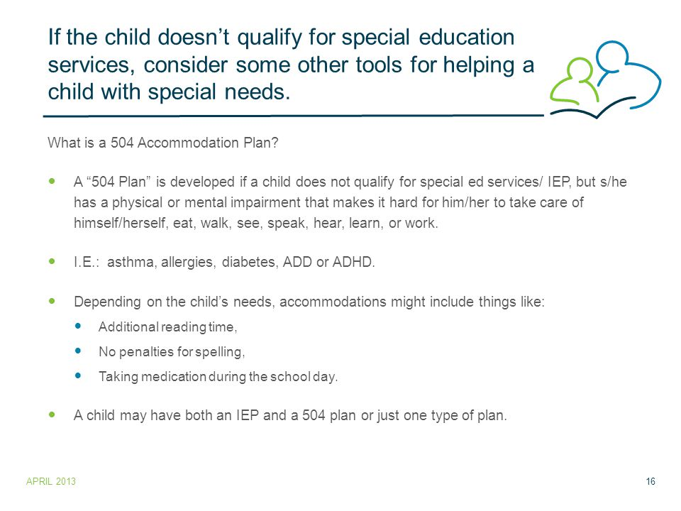 If the child doesn't qualify for special education services, consider some other tools for helping a child with special needs.