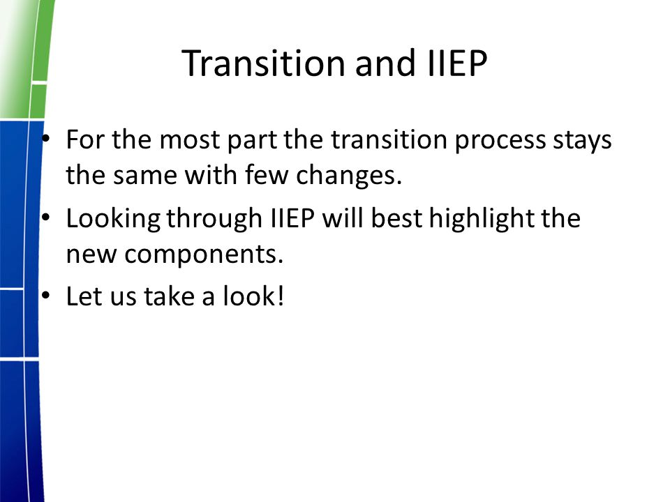 Transition and IIEP For the most part the transition process stays the same with few changes.