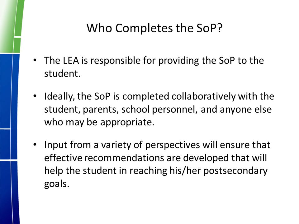 Who Completes the SoP. The LEA is responsible for providing the SoP to the student.
