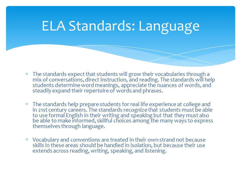  The standards expect that students will grow their vocabularies through a mix of conversations, direct instruction, and reading. The standards will