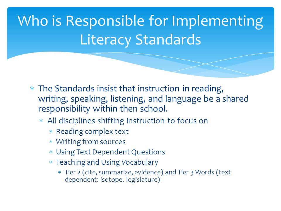  The Standards insist that instruction in reading, writing, speaking, listening, and language be a shared responsibility within then school.  All di