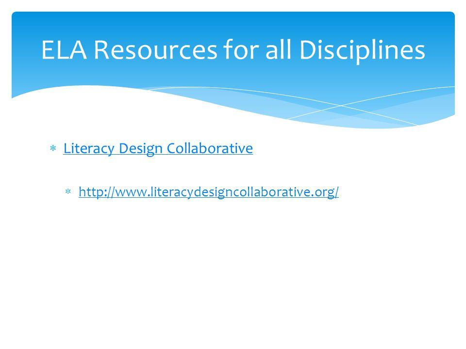  Literacy Design Collaborative Literacy Design Collaborative  http://www.literacydesigncollaborative.org/ http://www.literacydesigncollaborative.org