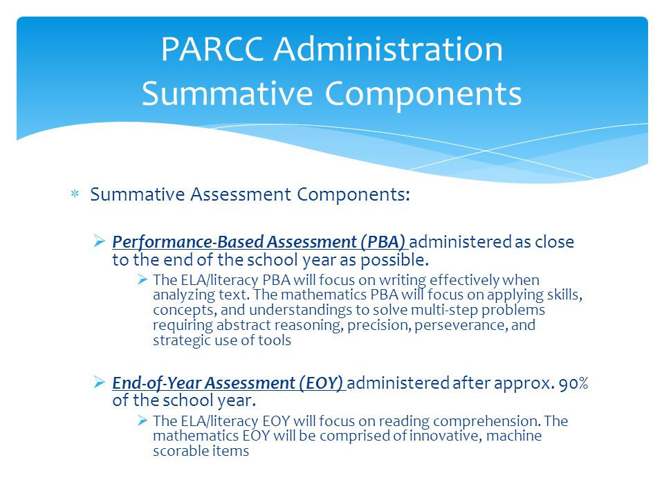  Summative Assessment Components:  Performance-Based Assessment (PBA) administered as close to the end of the school year as possible.  The ELA/lit