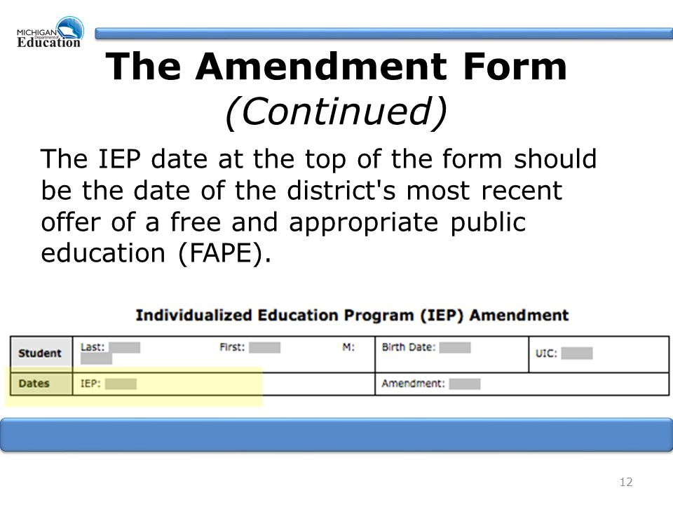 The IEP date at the top of the form should be the date of the district s most recent offer of a free and appropriate public education (FAPE).