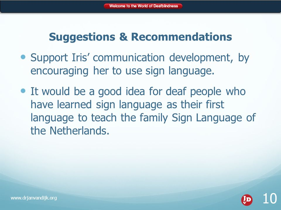 Suggestions & Recommendations (cont'd) At times during the day, communicate with Iris in Signed Dutch.