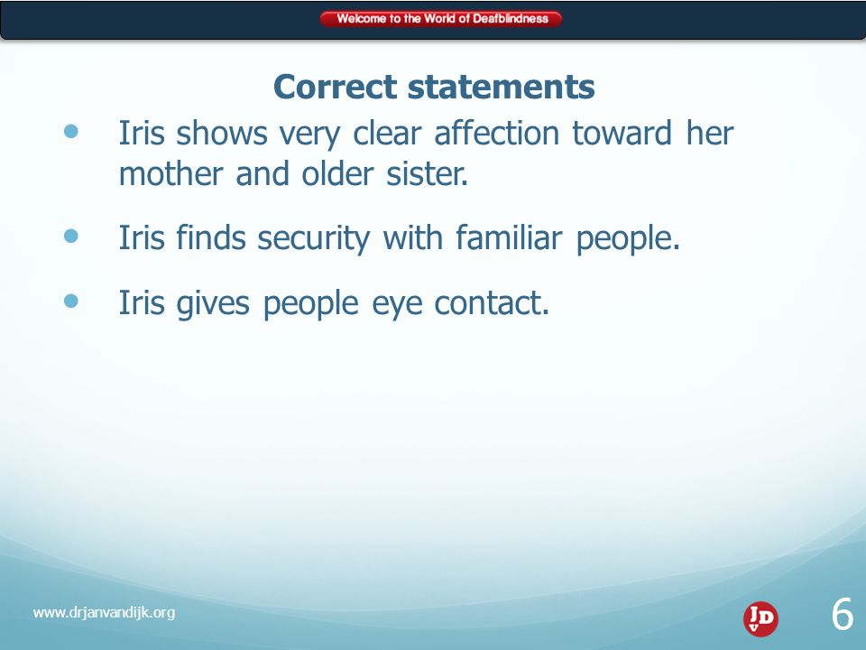 Suggestions & Recommendations By learning sign language, the whole family can be involved in Iris' social development.