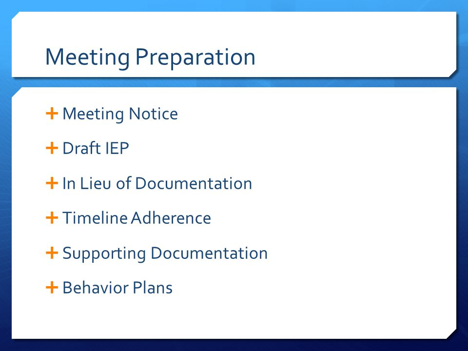 Meeting Preparation  Meeting Notice  Draft IEP  In Lieu of Documentation  Timeline Adherence  Supporting Documentation  Behavior Plans