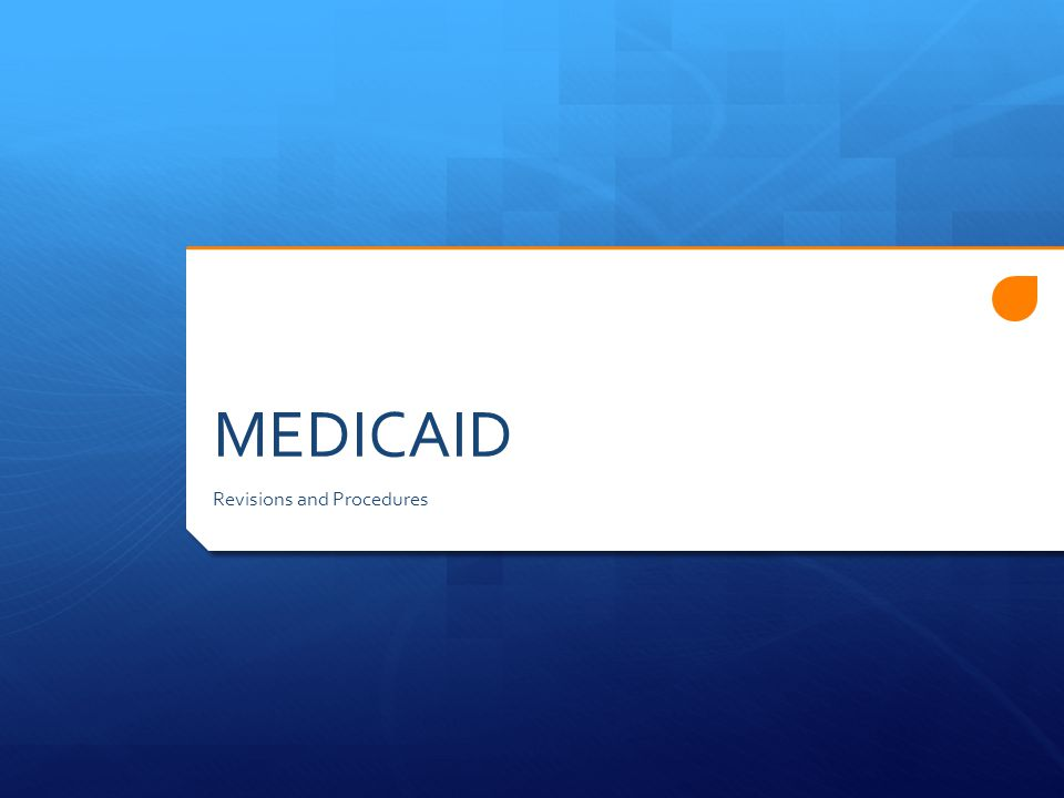 MEDICAID Revisions and Procedures
