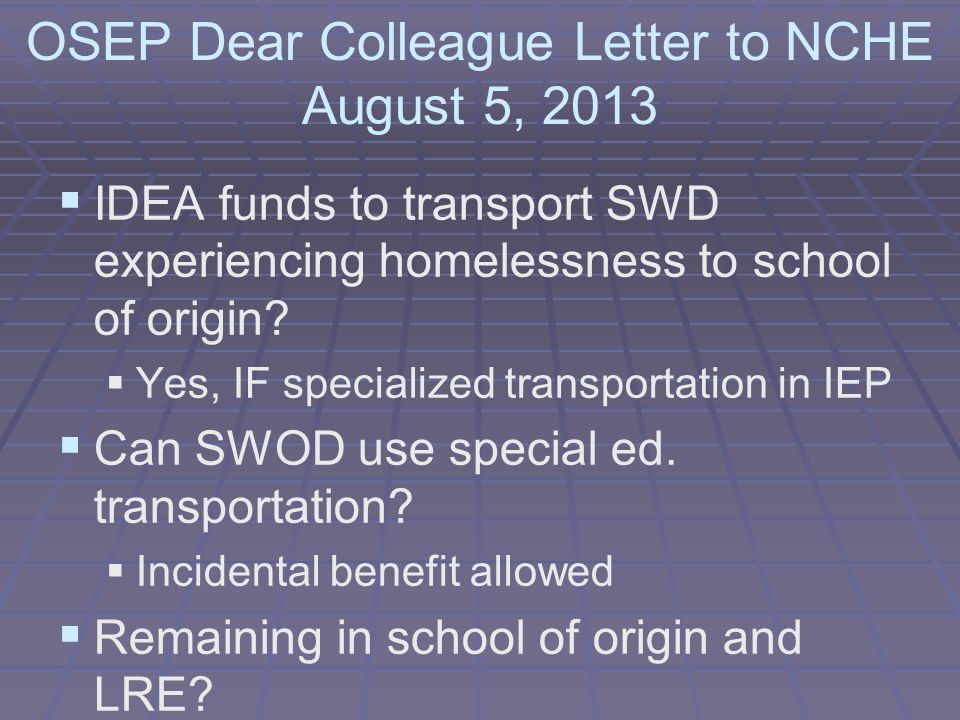 OSEP Dear Colleague Letter to NCHE August 5, 2013  IDEA funds to transport SWD experiencing homelessness to school of origin.