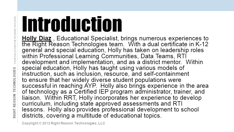 RIGHT REASON TECHNOLOGIES YOUR SOLUTION FOR STUDENT SUCCESS Holly Diaz, Educational Specialist, brings numerous experiences to the Right Reason Technologies team.