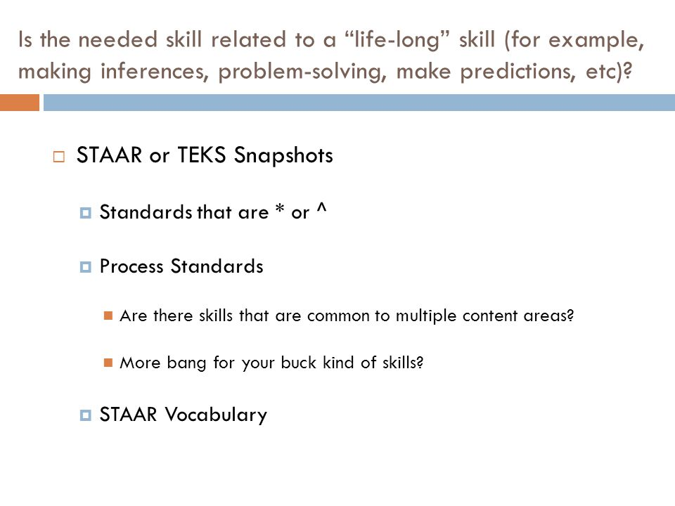 """Is the needed skill related to a """"life-long"""" skill (for example, making inferences, problem-solving, make predictions, etc)?  STAAR or TEKS Snapshots"""