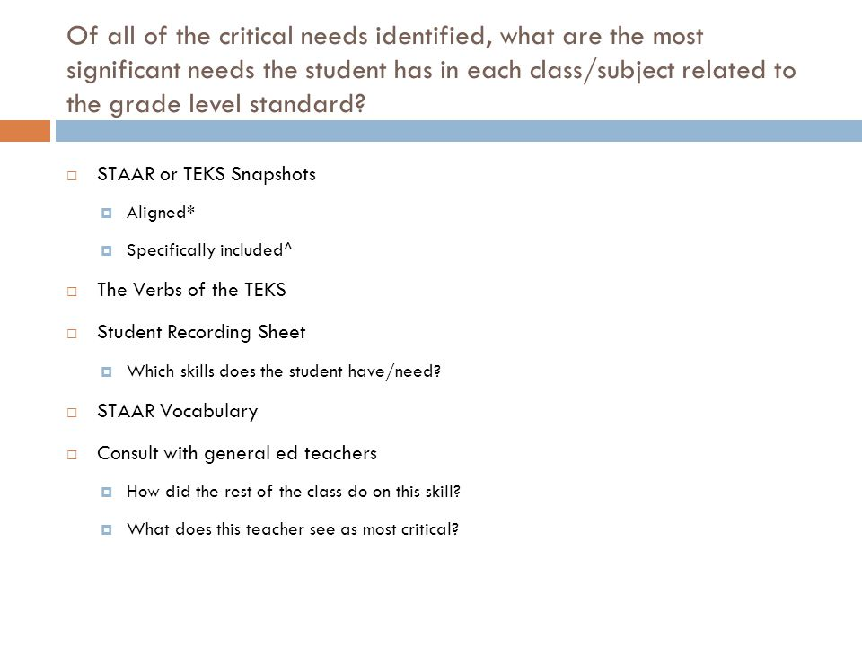 Of all of the critical needs identified, what are the most significant needs the student has in each class/subject related to the grade level standard