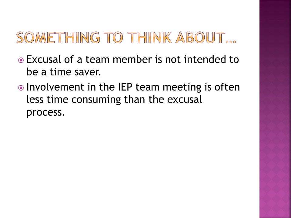  Excusal of a team member is not intended to be a time saver.