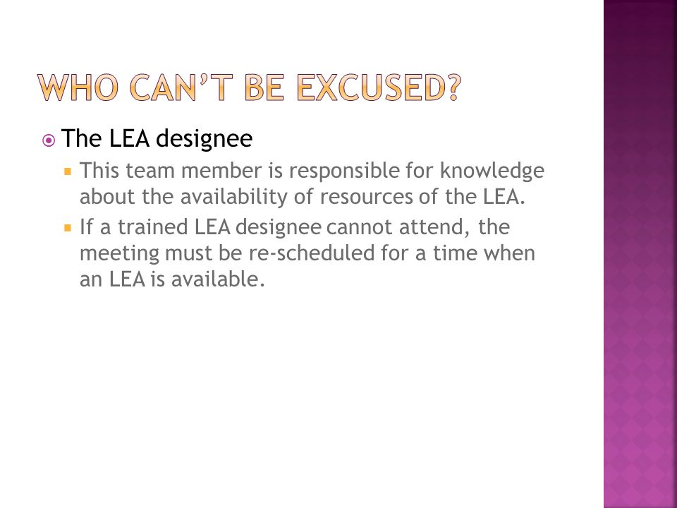  The LEA designee  This team member is responsible for knowledge about the availability of resources of the LEA.