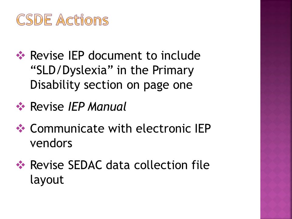  Revise IEP document to include SLD/Dyslexia in the Primary Disability section on page one  Revise IEP Manual  Communicate with electronic IEP vendors  Revise SEDAC data collection file layout
