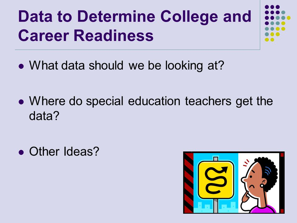 Data to Determine College and Career Readiness What data should we be looking at.