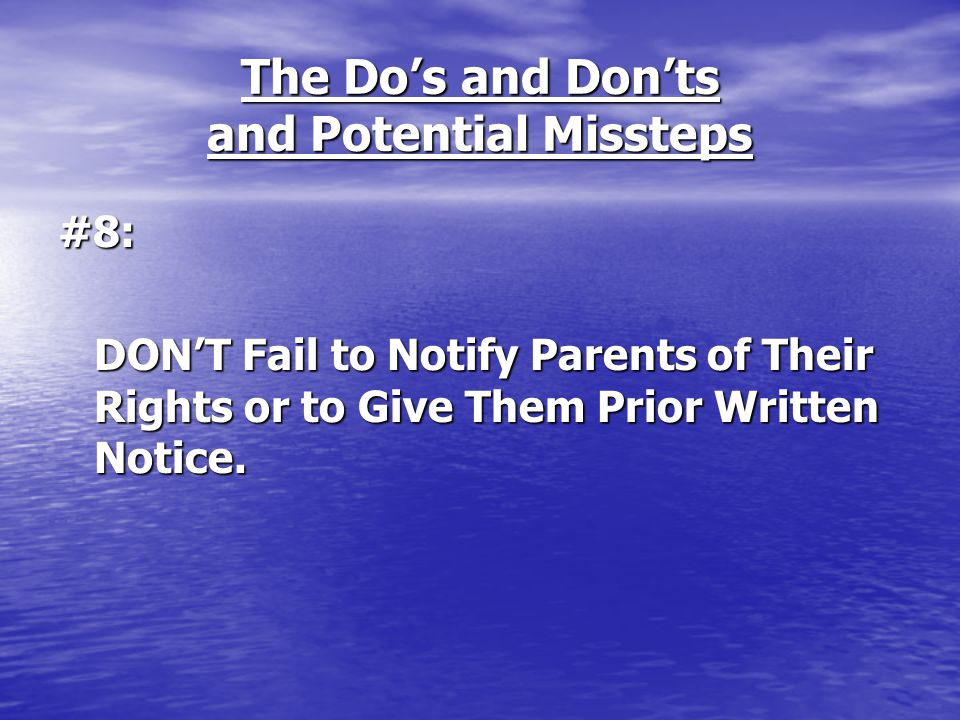 The Do's and Don'ts and Potential Missteps #8: DON'T Fail to Notify Parents of Their Rights or to Give Them Prior Written Notice.