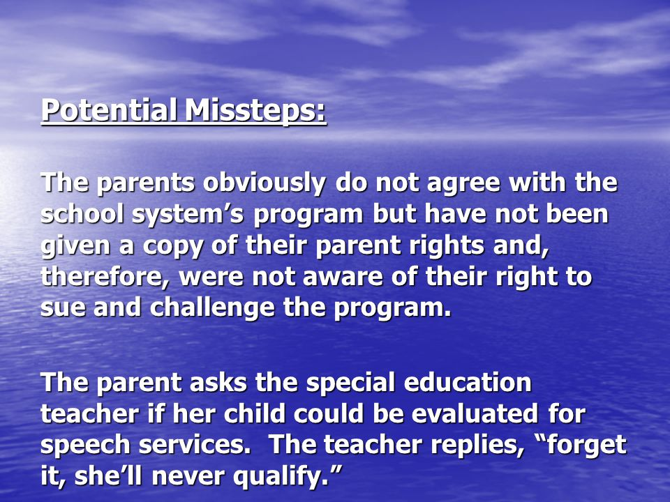 Potential Missteps: The parents obviously do not agree with the school system's program but have not been given a copy of their parent rights and, the