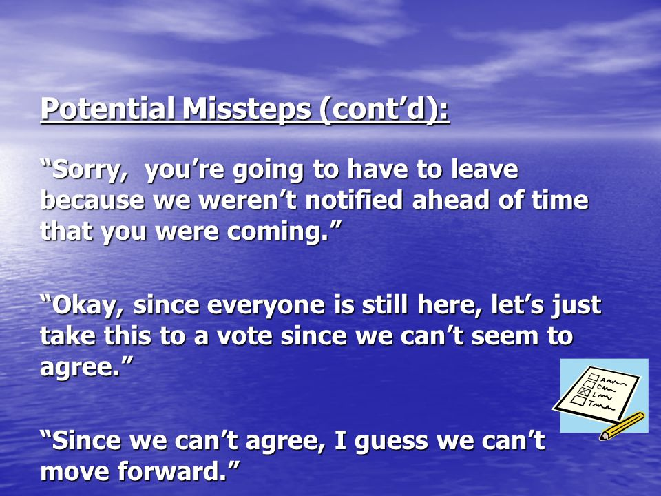 """Potential Missteps (cont'd): """"Sorry, you're going to have to leave because we weren't notified ahead of time that you were coming."""" """"Okay, since every"""