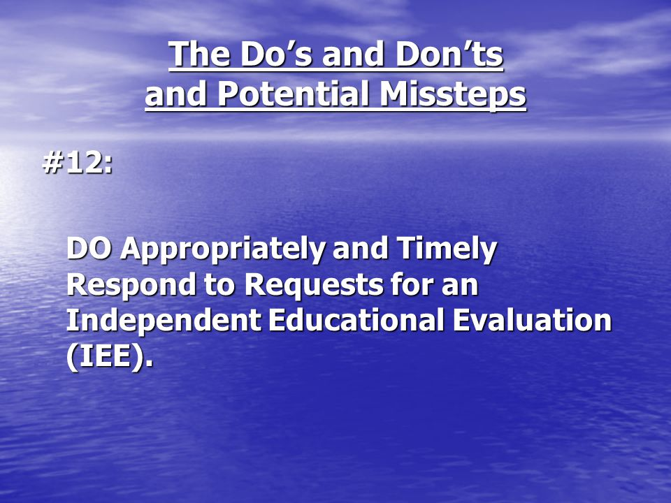 The Do's and Don'ts and Potential Missteps #12: DO Appropriately and Timely Respond to Requests for an Independent Educational Evaluation (IEE).