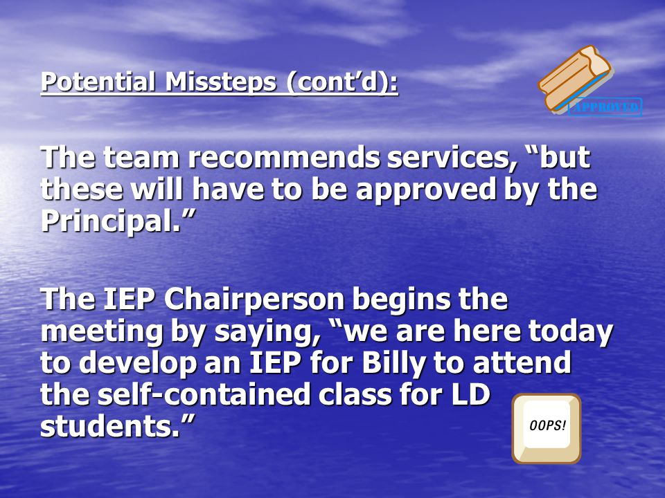 """The team recommends services, """"but these will have to be approved by the Principal."""" The IEP Chairperson begins the meeting by saying, """"we are here to"""