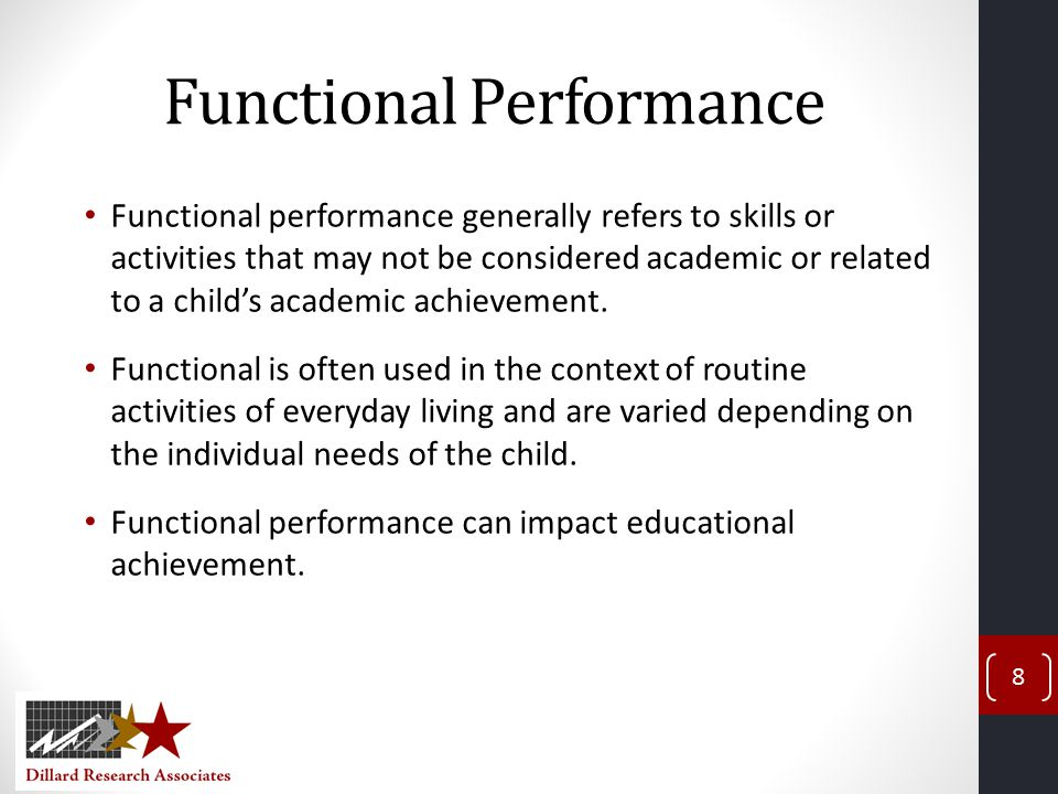 Functional Performance Functional performance generally refers to skills or activities that may not be considered academic or related to a child's academic achievement.