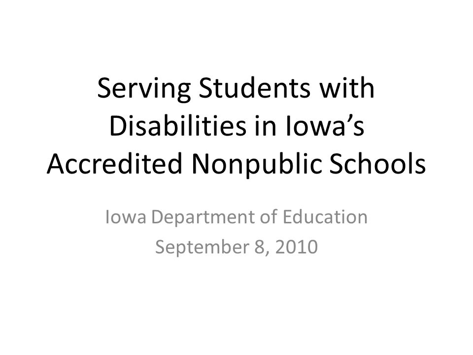 Serving Students with Disabilities in Iowa's Accredited Nonpublic Schools Iowa Department of Education September 8, 2010
