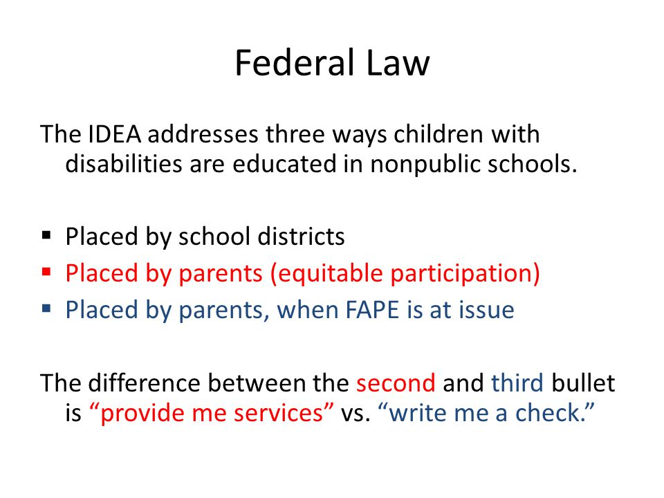 Federal Law Three Key Steps 1)Count the number of kids with disabilities placed by their parents in accredited nonpublic schools.