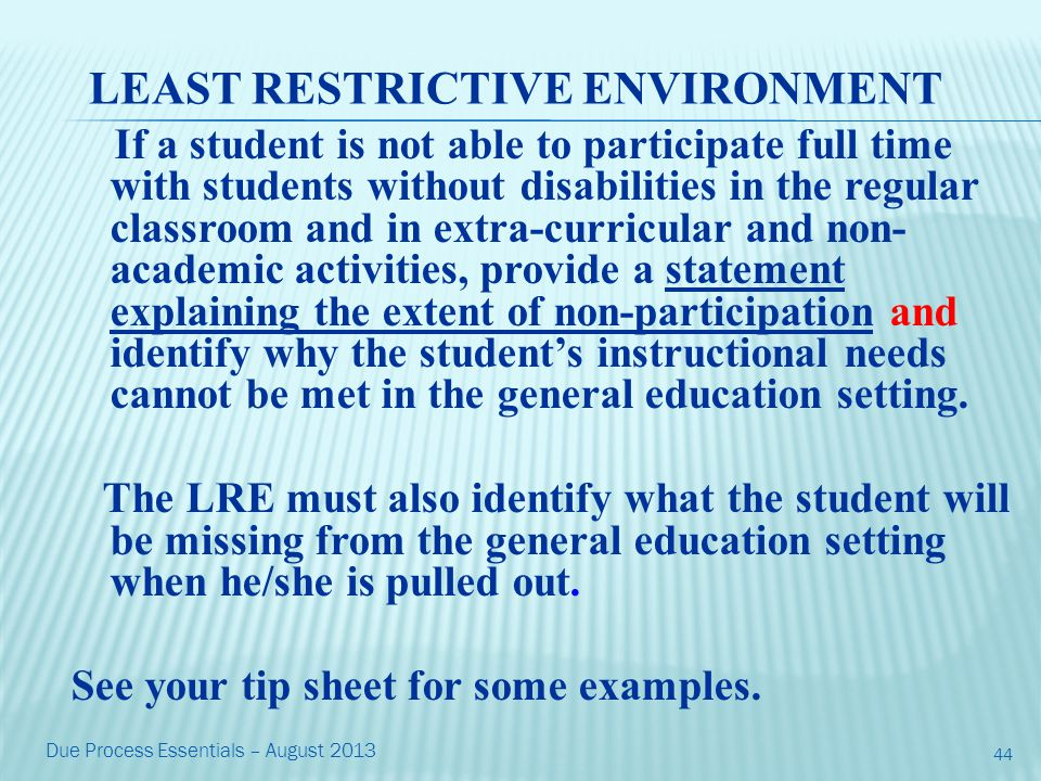 LEAST RESTRICTIVE ENVIRONMENT If a student is not able to participate full time with students without disabilities in the regular classroom and in extra-curricular and non- academic activities, provide a statement explaining the extent of non-participation and identify why the student's instructional needs cannot be met in the general education setting.