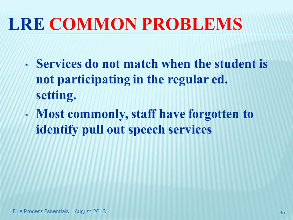 LRE COMMON PROBLEMS Services do not match when the student is not participating in the regular ed.