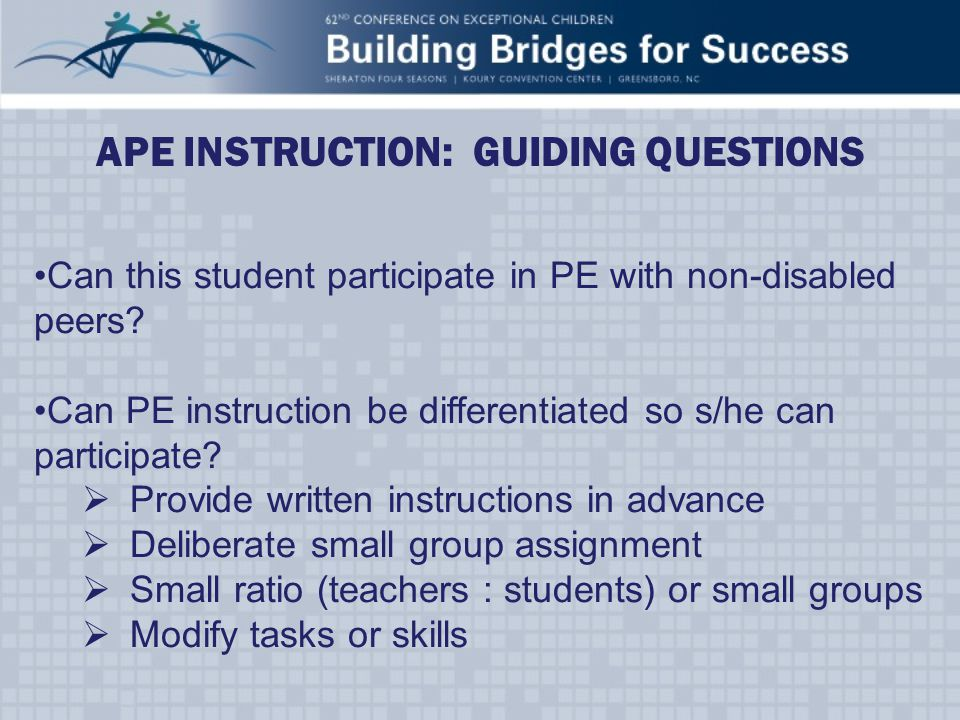 APE INSTRUCTION: GUIDING QUESTIONS Can this student participate in PE with non-disabled peers.