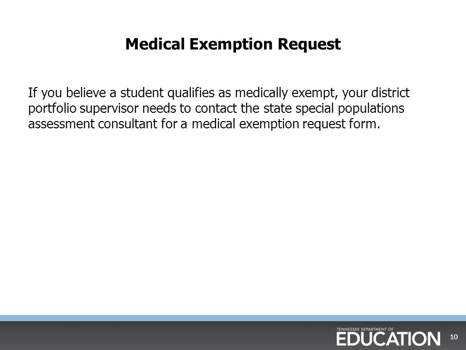 Medical Exemption Request If you believe a student qualifies as medically exempt, your district portfolio supervisor needs to contact the state specia